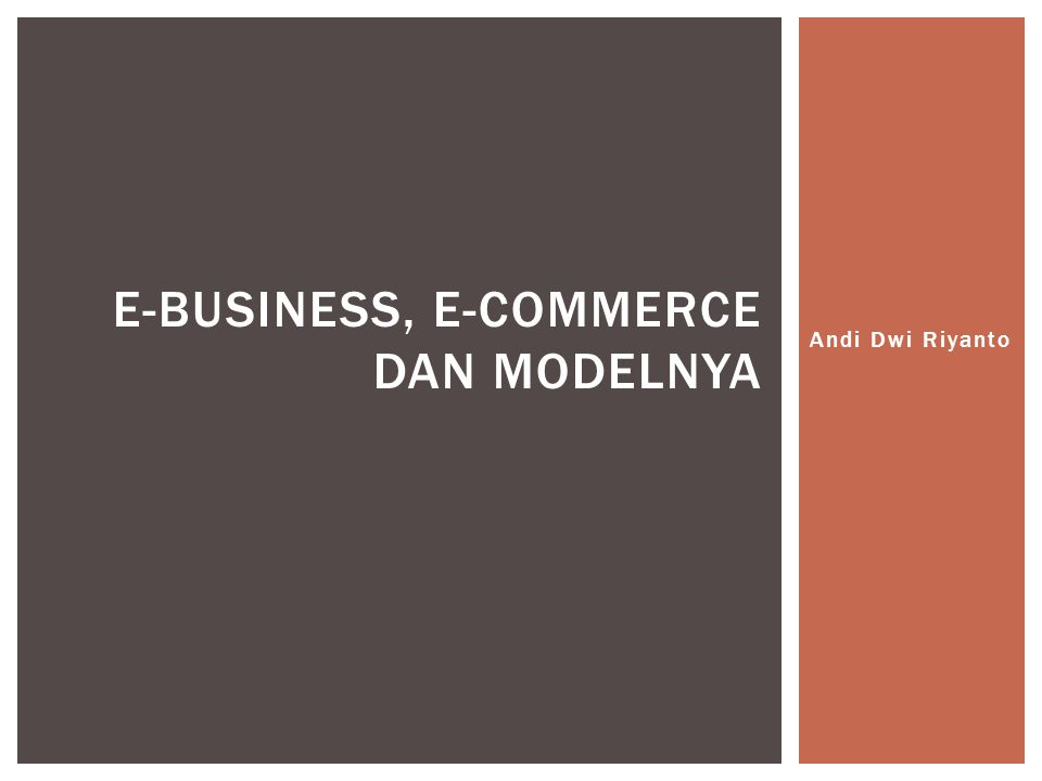Andi Dwi Riyanto E-BUSINESS, E-COMMERCE DAN MODELNYA