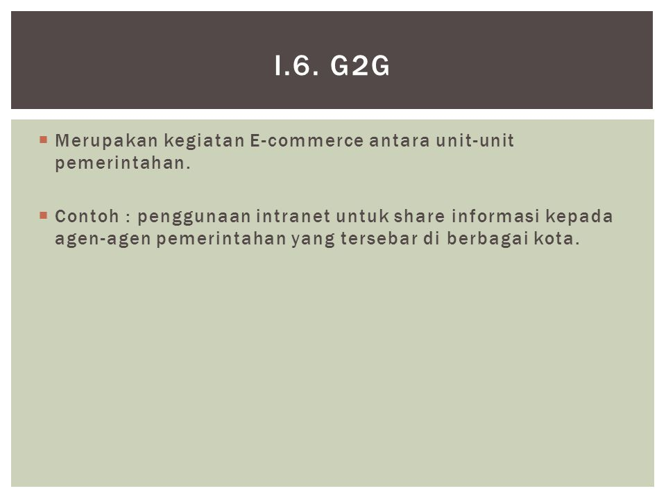  Merupakan kegiatan E-commerce antara unit-unit pemerintahan.