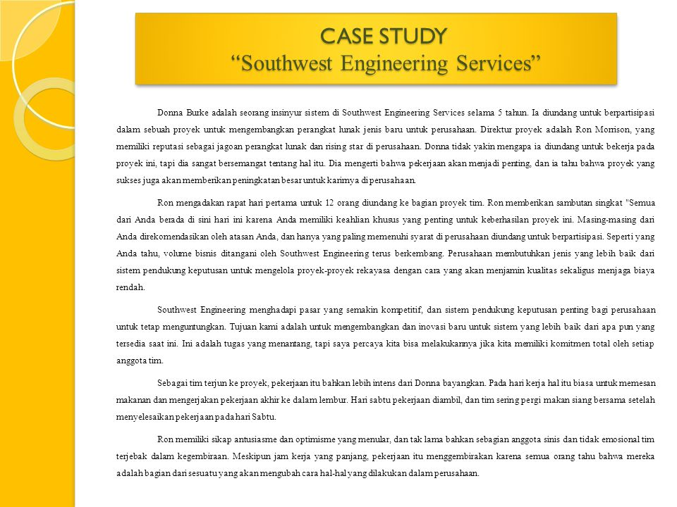 "CASE STUDY "" Southwest Engineering Services"" Donna Burke adalah seorang insinyur sistem di Southwest Engineering Services selama 5 tahun. Ia diundang"
