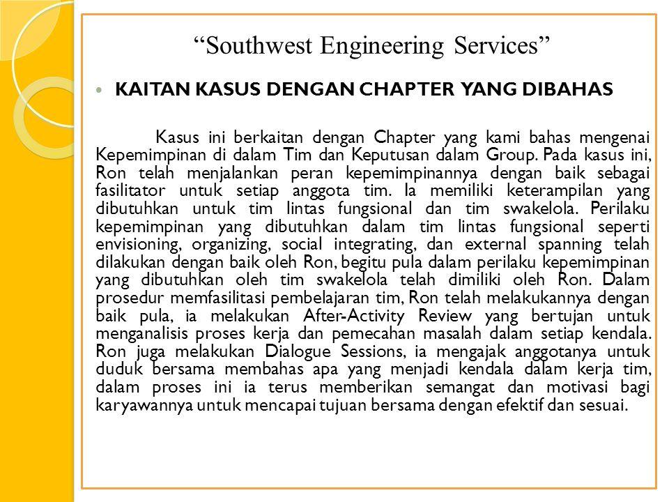 Southwest Engineering Services KAITAN KASUS DENGAN CHAPTER YANG DIBAHAS Kasus ini berkaitan dengan Chapter yang kami bahas mengenai Kepemimpinan di dalam Tim dan Keputusan dalam Group.
