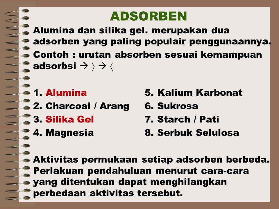 ADSORBEN Alumina dan silika gel.merupakan dua adsorben yang paling populair penggunaannya.