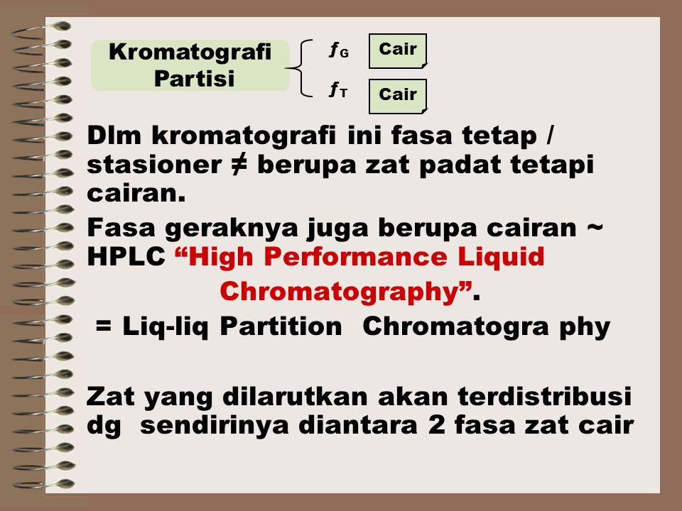 Dlm kromatografi ini fasa tetap / stasioner ≠ berupa zat padat tetapi cairan.