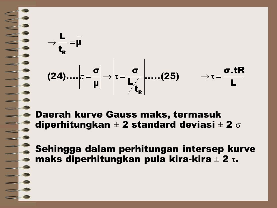 Daerah kurve Gauss maks, termasuk diperhitungkan ± 2 standard deviasi ± 2  Sehingga dalam perhitungan intersep kurve maks diperhitungkan pula kira-kira ± 2 .