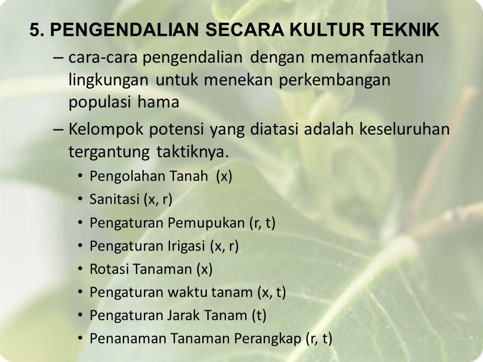 5. PENGENDALIAN SECARA KULTUR TEKNIK – cara-cara pengendalian dengan memanfaatkan lingkungan untuk menekan perkembangan populasi hama – Kelompok poten