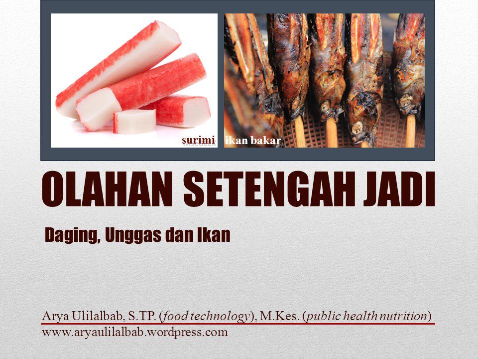 OLAHAN SETENGAH JADI Daging, Unggas dan Ikan Arya Ulilalbab, S.TP. (food technology), M.Kes. (public health nutrition) www.aryaulilalbab.wordpress.com