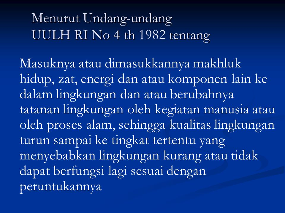 Menurut Undang-undang UULH RI No 4 th tentang Menurut Undang-undang UULH RI No 4 th 1982 tentang Masuknya atau dimasukkannya makhluk hidup, zat, energ