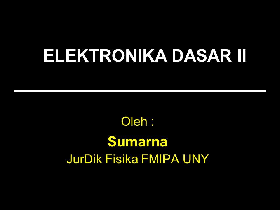 ELEKTRONIKA DASAR II Oleh : Sumarna JurDik Fisika FMIPA UNY