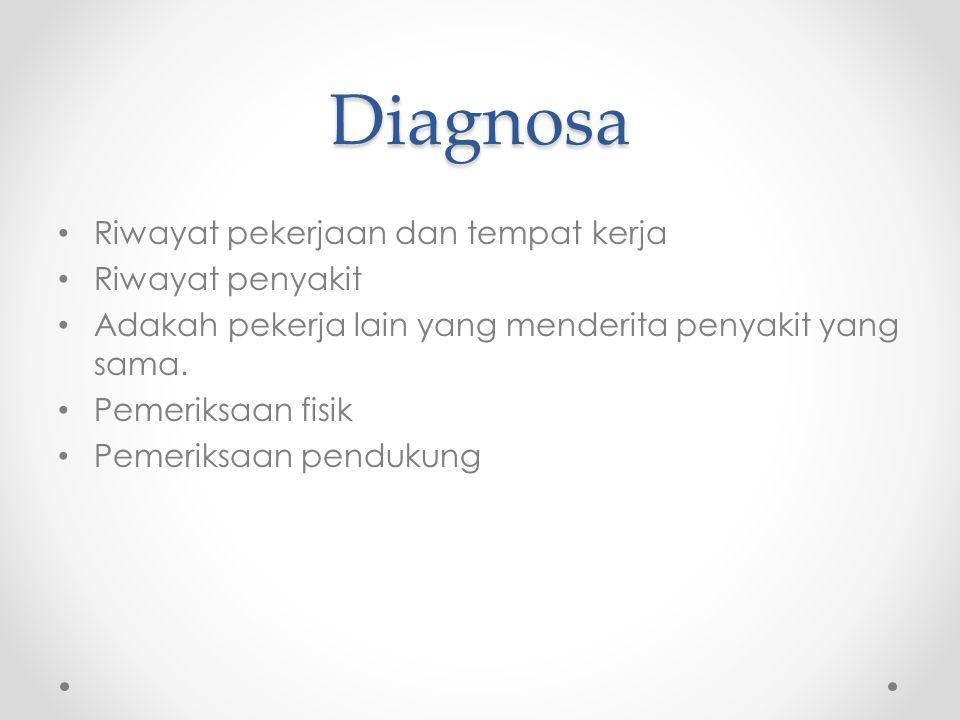 Diagnosa Riwayat pekerjaan dan tempat kerja Riwayat penyakit Adakah pekerja lain yang menderita penyakit yang sama. Pemeriksaan fisik Pemeriksaan pend