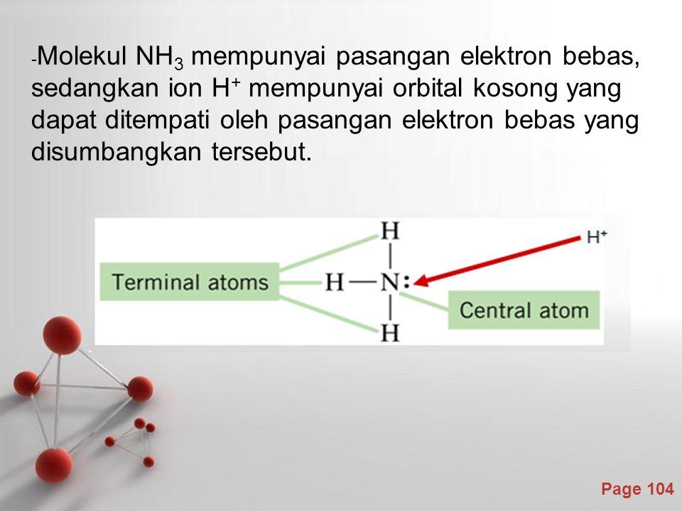 Page 104 - Molekul NH 3 mempunyai pasangan elektron bebas, sedangkan ion H + mempunyai orbital kosong yang dapat ditempati oleh pasangan elektron bebas yang disumbangkan tersebut.