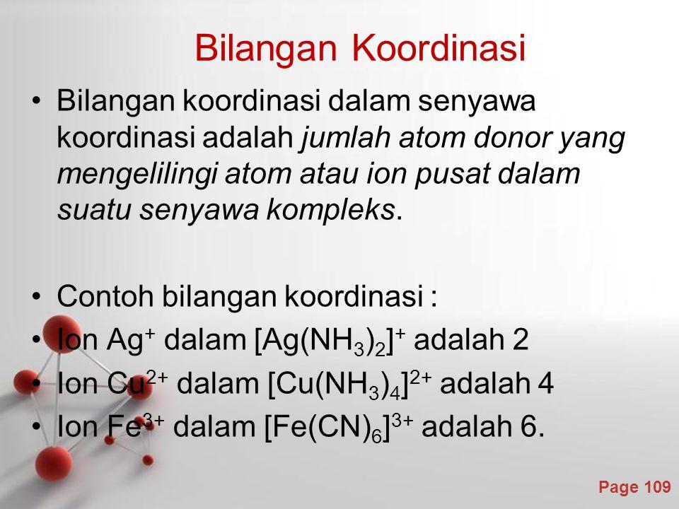 Page 109 Bilangan Koordinasi Bilangan koordinasi dalam senyawa koordinasi adalah jumlah atom donor yang mengelilingi atom atau ion pusat dalam suatu senyawa kompleks.