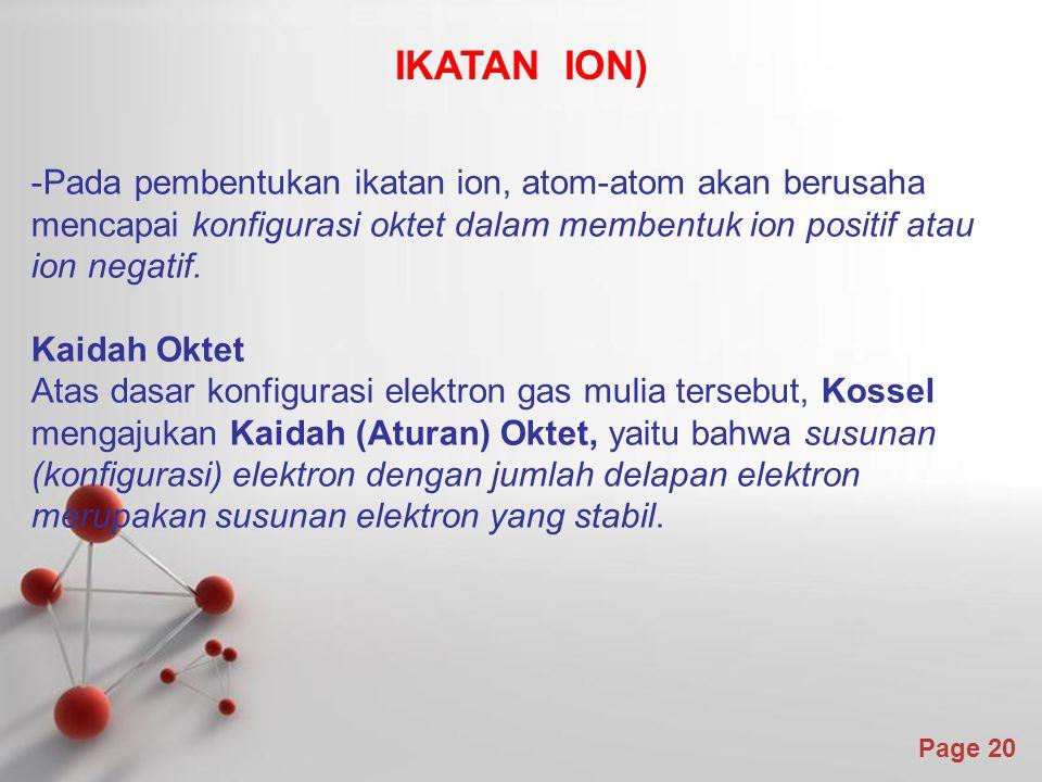 Page 20 -Pada pembentukan ikatan ion, atom-atom akan berusaha mencapai konfigurasi oktet dalam membentuk ion positif atau ion negatif.