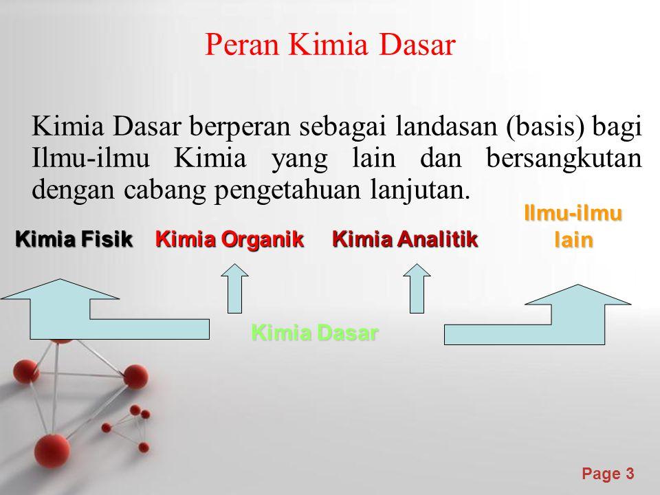 Page 3 Peran Kimia Dasar Kimia Dasar berperan sebagai landasan (basis) bagi Ilmu-ilmu Kimia yang lain dan bersangkutan dengan cabang pengetahuan lanjutan.