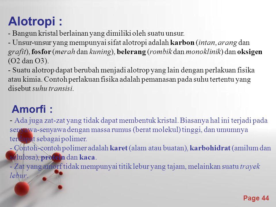 Page 44 Amorfi : - Ada juga zat-zat yang tidak dapat membentuk kristal.