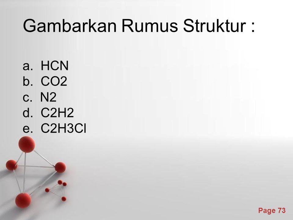 Page 73 Gambarkan Rumus Struktur : a. HCN b. CO2 c. N2 d. C2H2 e. C2H3Cl