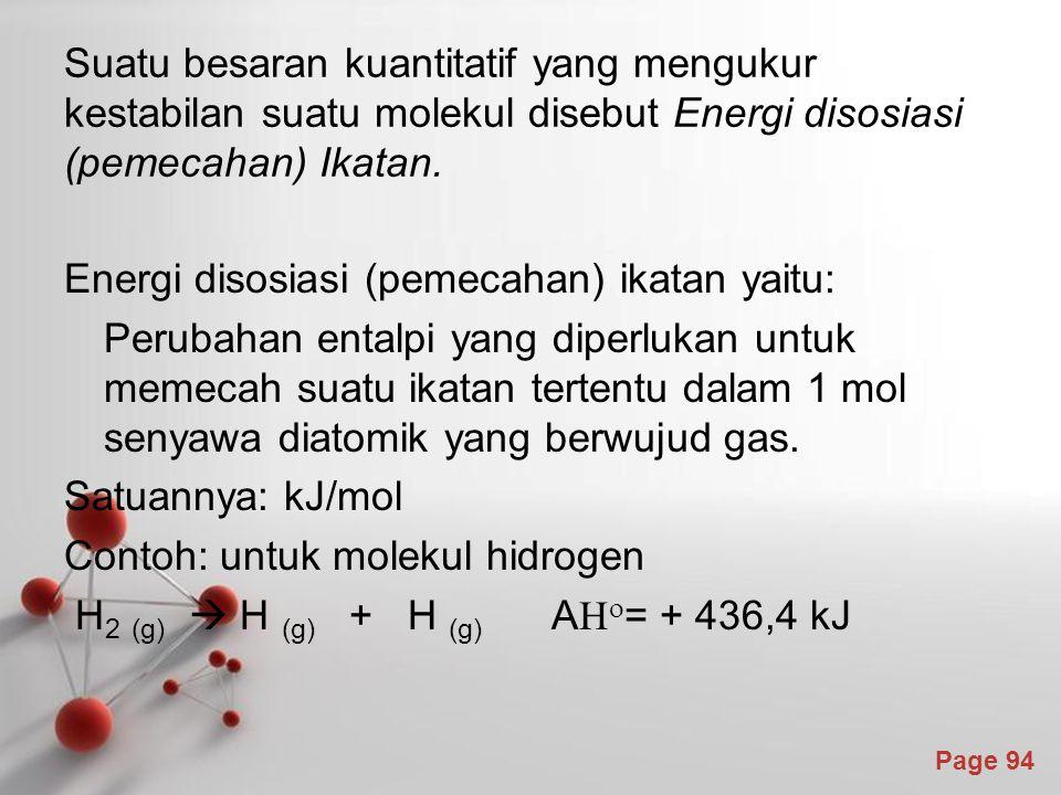 Page 94 Suatu besaran kuantitatif yang mengukur kestabilan suatu molekul disebut Energi disosiasi (pemecahan) Ikatan.