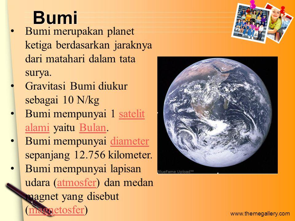 www.themegallery.com Bumi Bumi merupakan planet ketiga berdasarkan jaraknya dari matahari dalam tata surya.