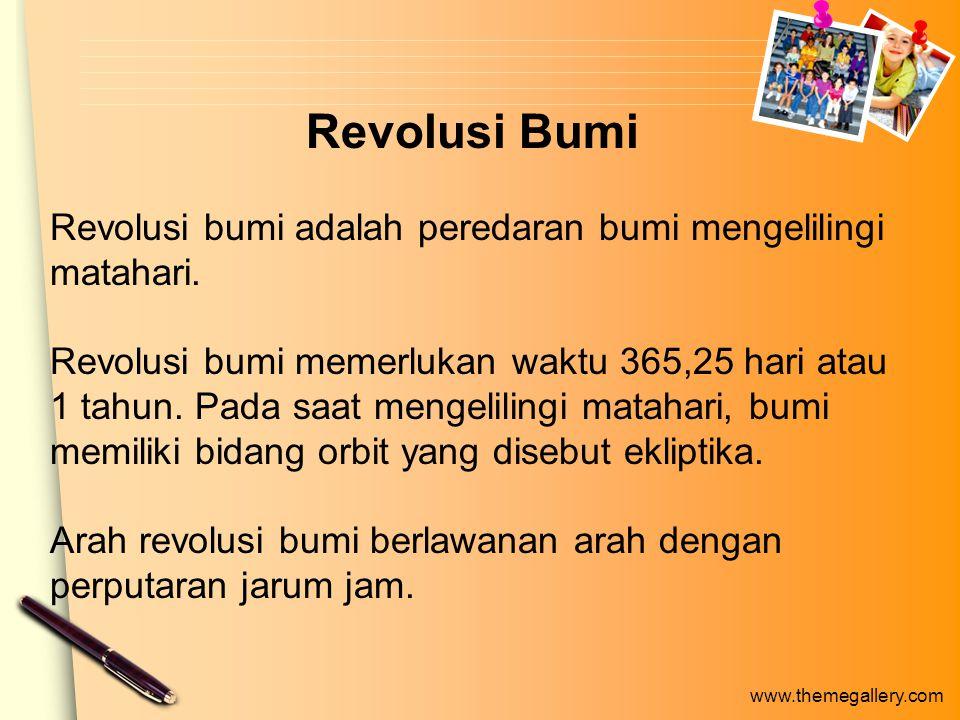 www.themegallery.com Revolusi Bumi Revolusi bumi adalah peredaran bumi mengelilingi matahari.