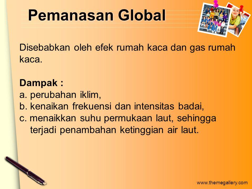 www.themegallery.com Pemanasan Global Disebabkan oleh efek rumah kaca dan gas rumah kaca.