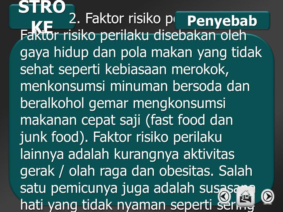 STRO KE 2. Faktor risiko perilaku Faktor risiko perilaku disebakan oleh gaya hidup dan pola makan yang tidak sehat seperti kebiasaan merokok, menkonsu
