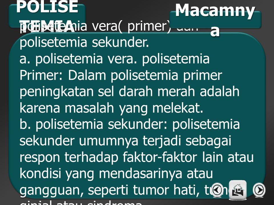 POLISE TEMIA polisetemia vera( primer) dan polisetemia sekunder. a. polisetemia vera. polisetemia Primer: Dalam polisetemia primer peningkatan sel dar