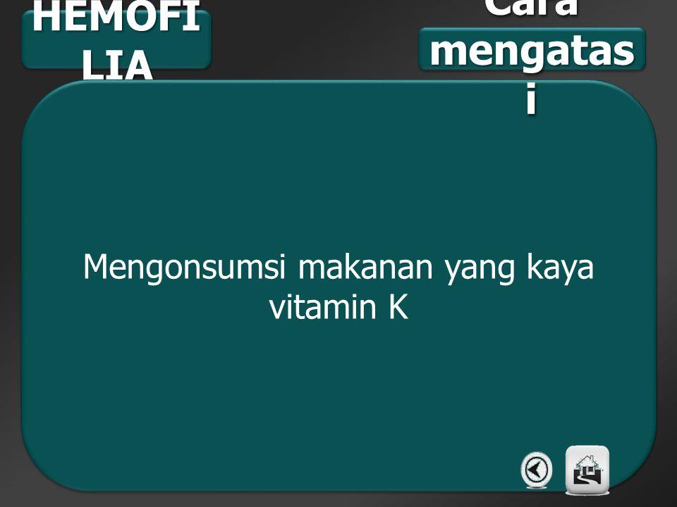 HEMOFI LIA Mengonsumsi makanan yang kaya vitamin K Cara mengatas i