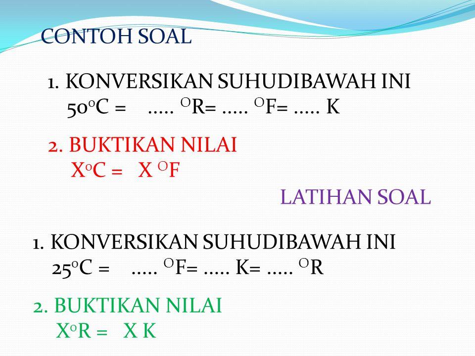 1. KONVERSIKAN SUHUDIBAWAH INI 50 0 C =..... O R=..... O F=..... K CONTOH SOAL 2. BUKTIKAN NILAI X 0 C = X O F LATIHAN SOAL 1. KONVERSIKAN SUHUDIBAWAH