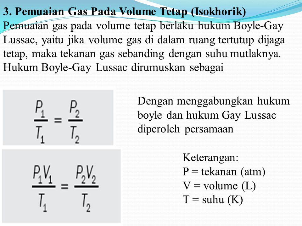 3. Pemuaian Gas Pada Volume Tetap (Isokhorik) Pemuaian gas pada volume tetap berlaku hukum Boyle-Gay Lussac, yaitu jika volume gas di dalam ruang tert