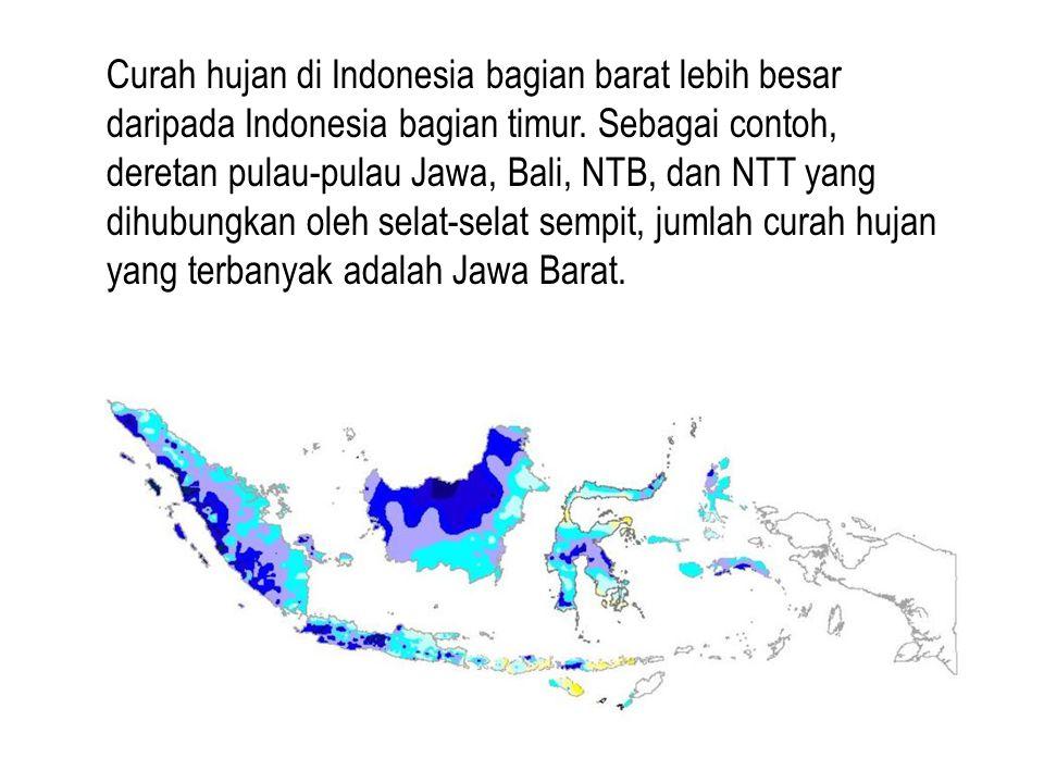 Curah hujan di Indonesia bagian barat lebih besar daripada Indonesia bagian timur.