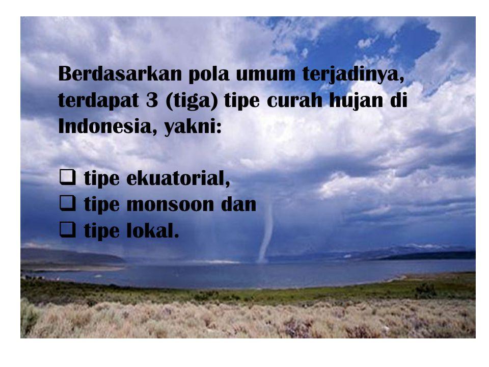 Berdasarkan pola umum terjadinya, terdapat 3 (tiga) tipe curah hujan di Indonesia, yakni:  tipe ekuatorial,  tipe monsoon dan  tipe lokal.