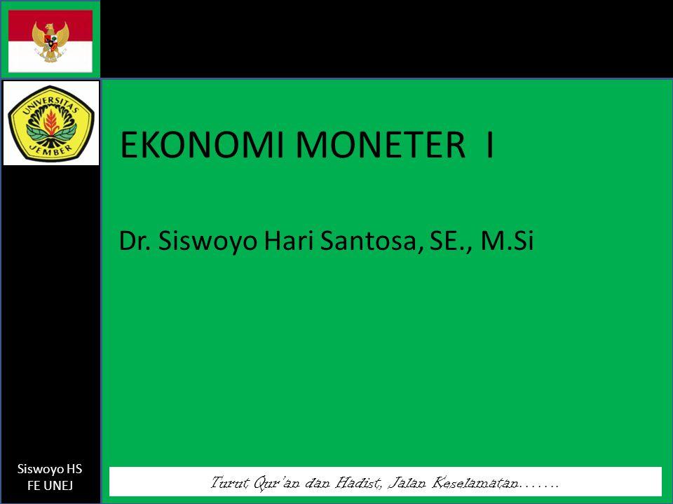 Turut Qur'an dan Hadist, Jalan Keselamatan……. Siswoyo HS FE UNEJ EKONOMI MONETER I Dr. Siswoyo Hari Santosa, SE., M.Si