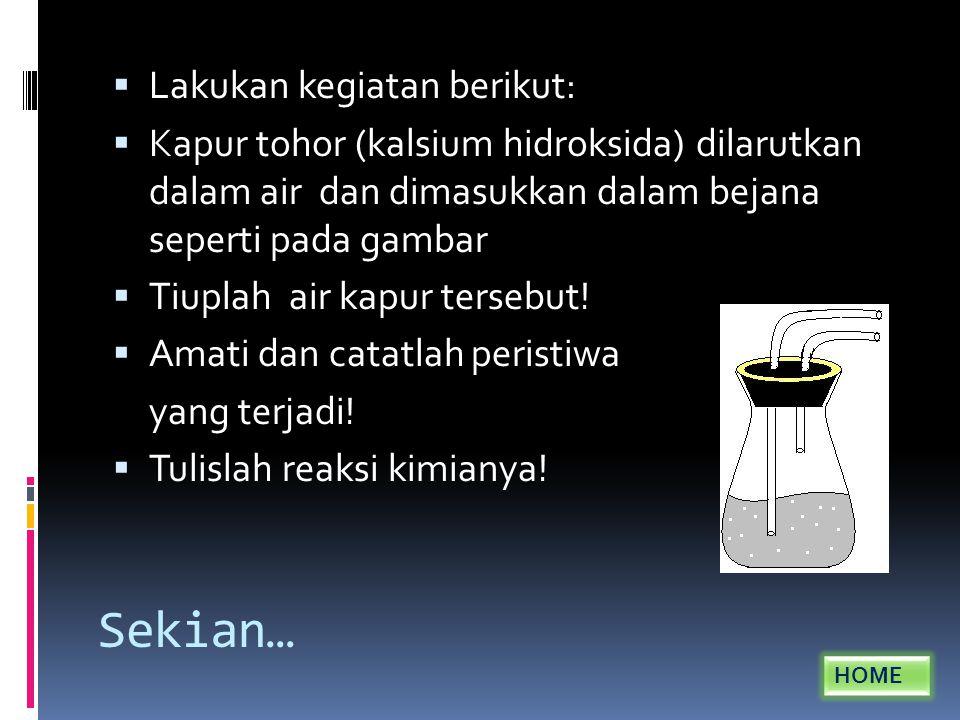 Sekian…  Lakukan kegiatan berikut:  Kapur tohor (kalsium hidroksida) dilarutkan dalam air dan dimasukkan dalam bejana seperti pada gambar  Tiuplah