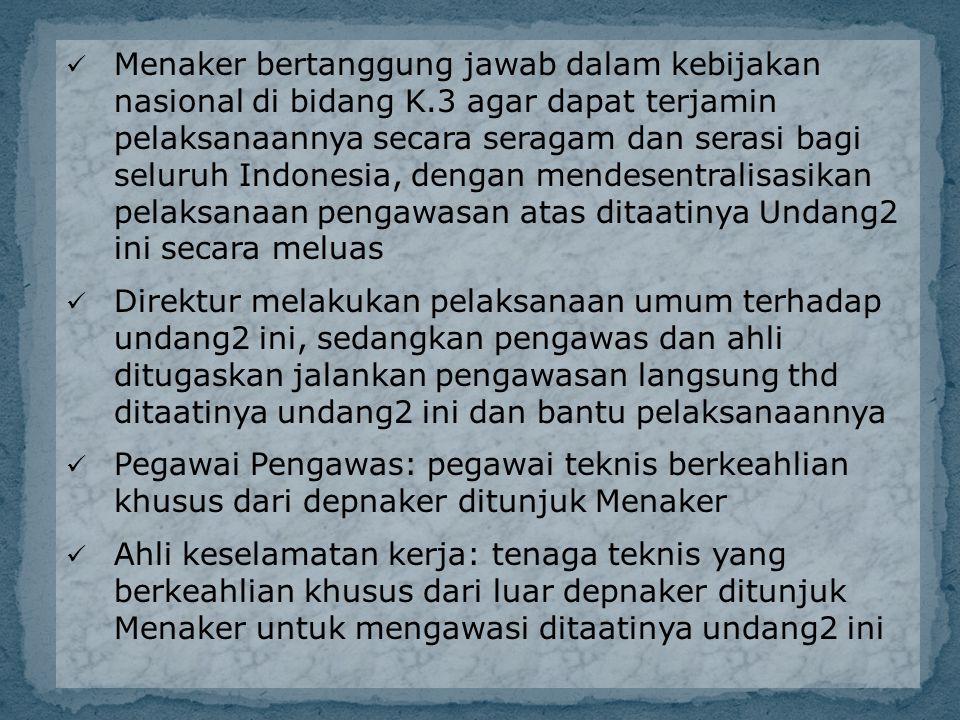 Menaker bertanggung jawab dalam kebijakan nasional di bidang K.3 agar dapat terjamin pelaksanaannya secara seragam dan serasi bagi seluruh Indonesia,