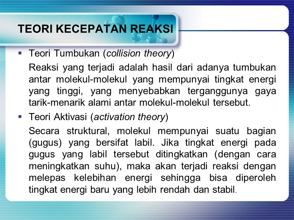 TEORI KECEPATAN REAKSI  Teori Tumbukan (collision theory) Reaksi yang terjadi adalah hasil dari adanya tumbukan antar molekul-molekul yang mempunyai