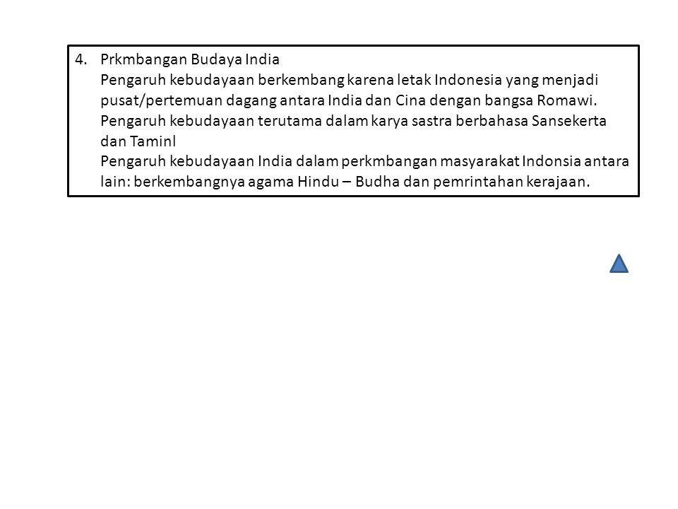 4.Prkmbangan Budaya India Pengaruh kebudayaan berkembang karena letak Indonesia yang menjadi pusat/pertemuan dagang antara India dan Cina dengan bangs
