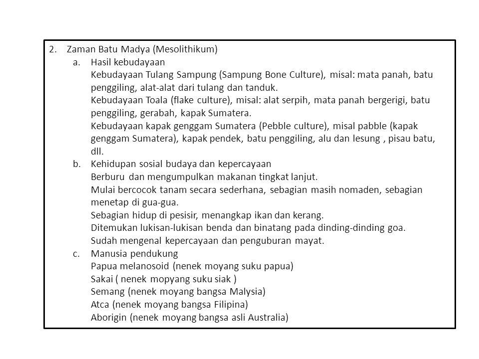 2.Zaman Batu Madya (Mesolithikum) a.Hasil kebudayaan Kebudayaan Tulang Sampung (Sampung Bone Culture), misal: mata panah, batu penggiling, alat-alat d