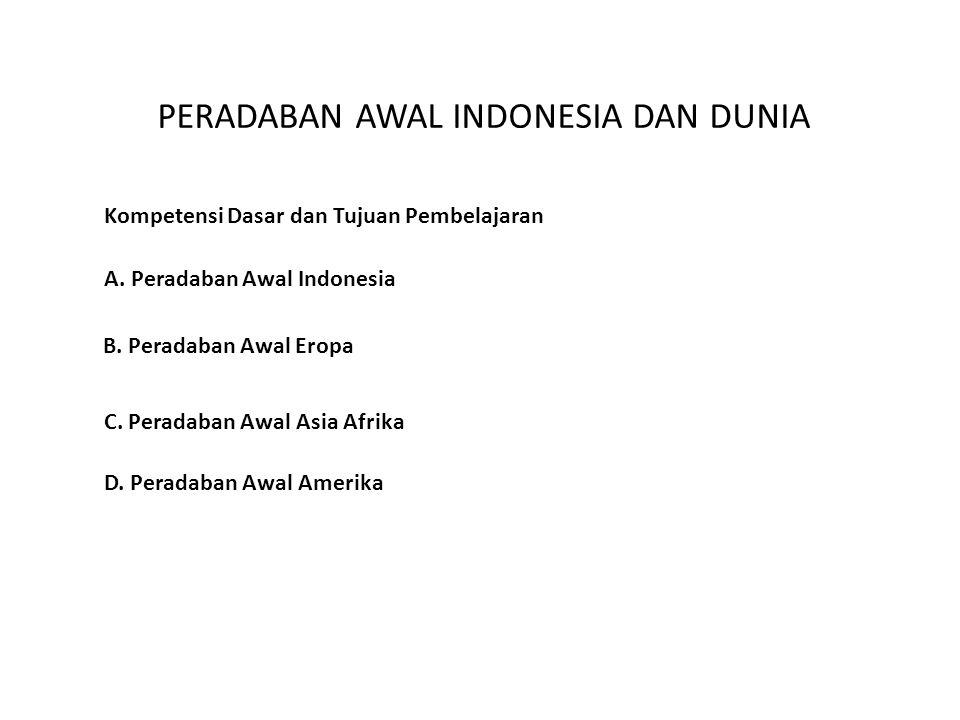 PERADABAN AWAL INDONESIA DAN DUNIA A.Peradaban Awal Indonesia B.