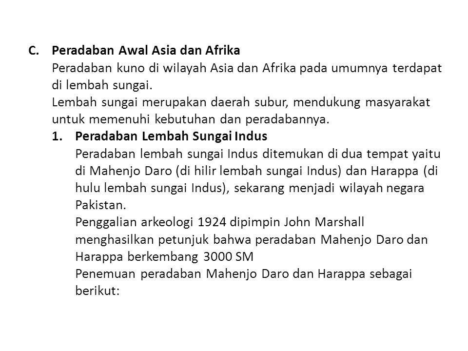 C.Peradaban Awal Asia dan Afrika Peradaban kuno di wilayah Asia dan Afrika pada umumnya terdapat di lembah sungai.