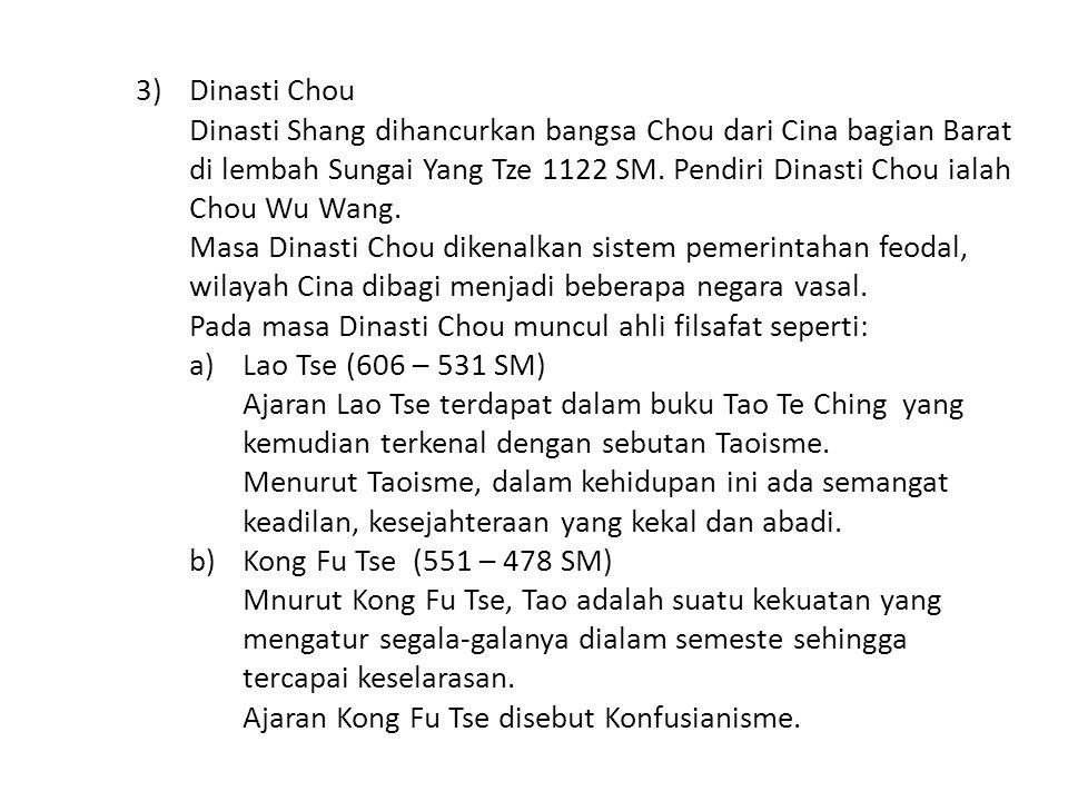 3)Dinasti Chou Dinasti Shang dihancurkan bangsa Chou dari Cina bagian Barat di lembah Sungai Yang Tze 1122 SM.