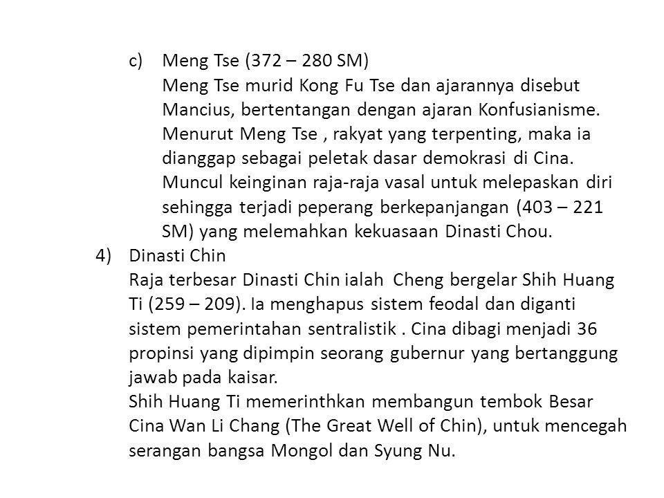 c)Meng Tse (372 – 280 SM) Meng Tse murid Kong Fu Tse dan ajarannya disebut Mancius, bertentangan dengan ajaran Konfusianisme.