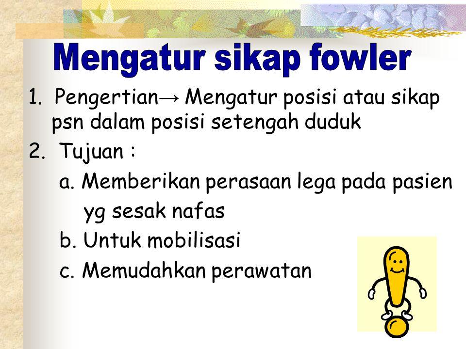 1.Pengertian → Mengatur posisi atau sikap psn dalam posisi setengah duduk 2.