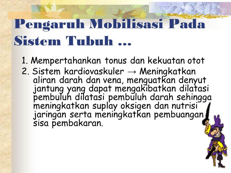 Pengaruh Mobilisasi Pada Sistem Tubuh … 1.Mempertahankan tonus dan kekuatan otot 2.