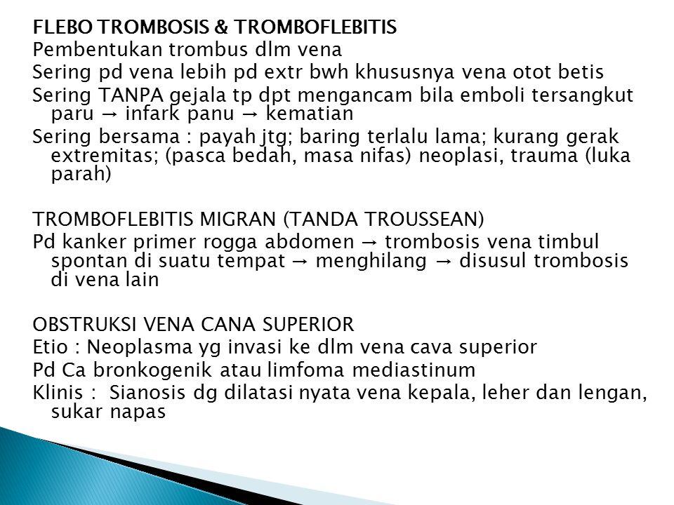 FLEBO TROMBOSIS & TROMBOFLEBITIS Pembentukan trombus dlm vena Sering pd vena lebih pd extr bwh khususnya vena otot betis Sering TANPA gejala tp dpt me