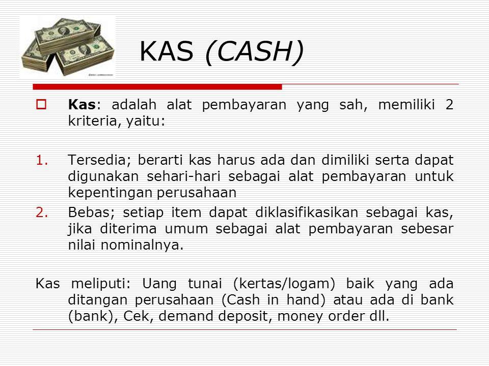 KAS (CASH)  Kas: adalah alat pembayaran yang sah, memiliki 2 kriteria, yaitu: 1.Tersedia; berarti kas harus ada dan dimiliki serta dapat digunakan se