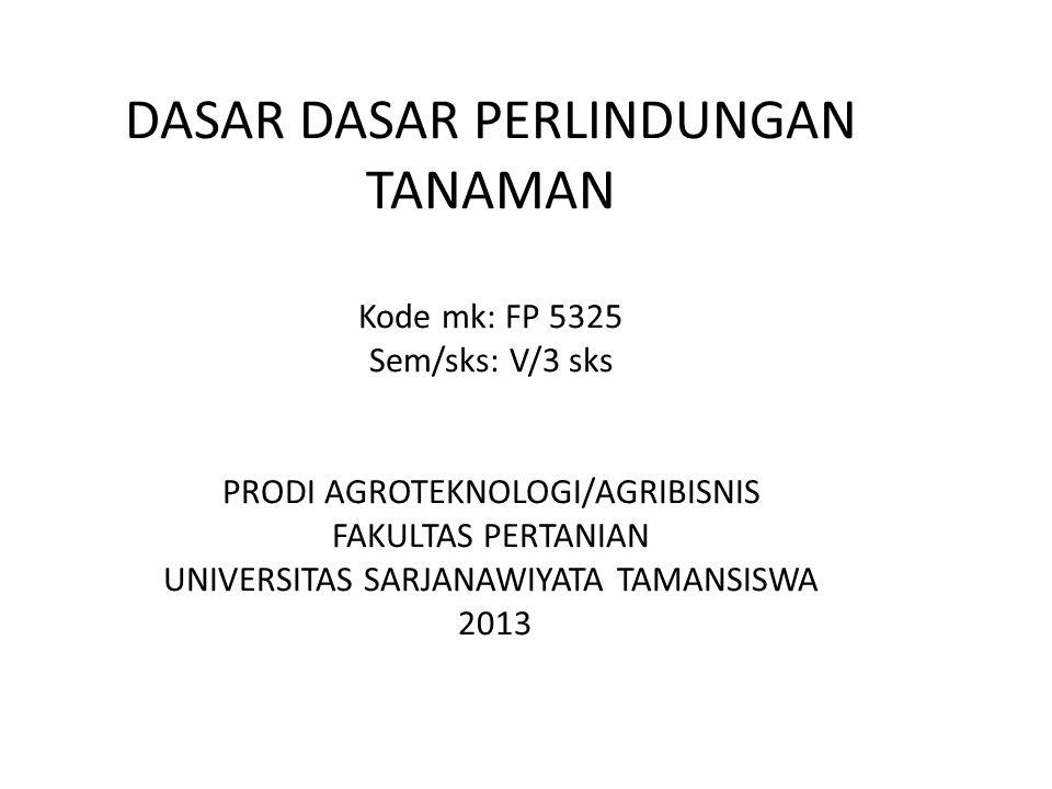 DASAR DASAR PERLINDUNGAN TANAMAN Kode mk: FP 5325 Sem/sks: V/3 sks PRODI AGROTEKNOLOGI/AGRIBISNIS FAKULTAS PERTANIAN UNIVERSITAS SARJANAWIYATA TAMANSI