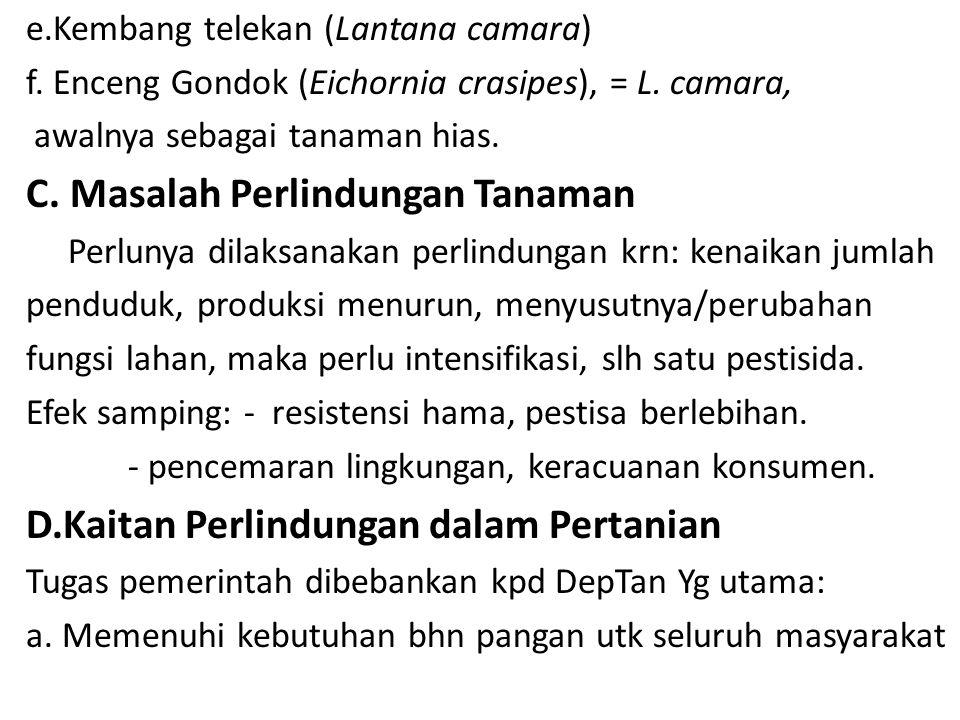 e.Kembang telekan (Lantana camara) f. Enceng Gondok (Eichornia crasipes), = L. camara, awalnya sebagai tanaman hias. C. Masalah Perlindungan Tanaman P