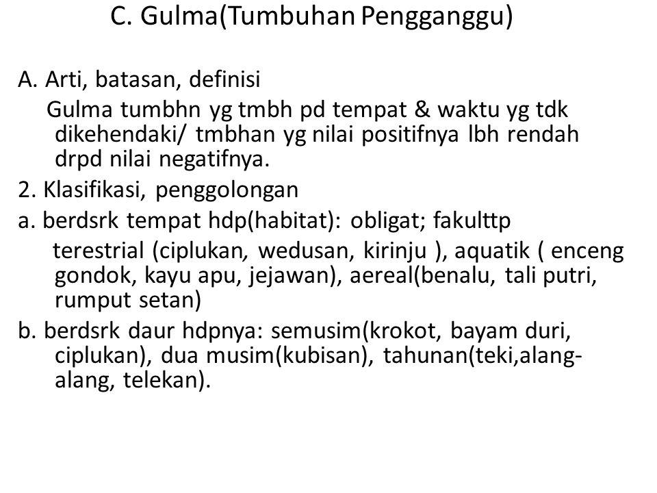 C. Gulma(Tumbuhan Pengganggu) A. Arti, batasan, definisi Gulma tumbhn yg tmbh pd tempat & waktu yg tdk dikehendaki/ tmbhan yg nilai positifnya lbh ren