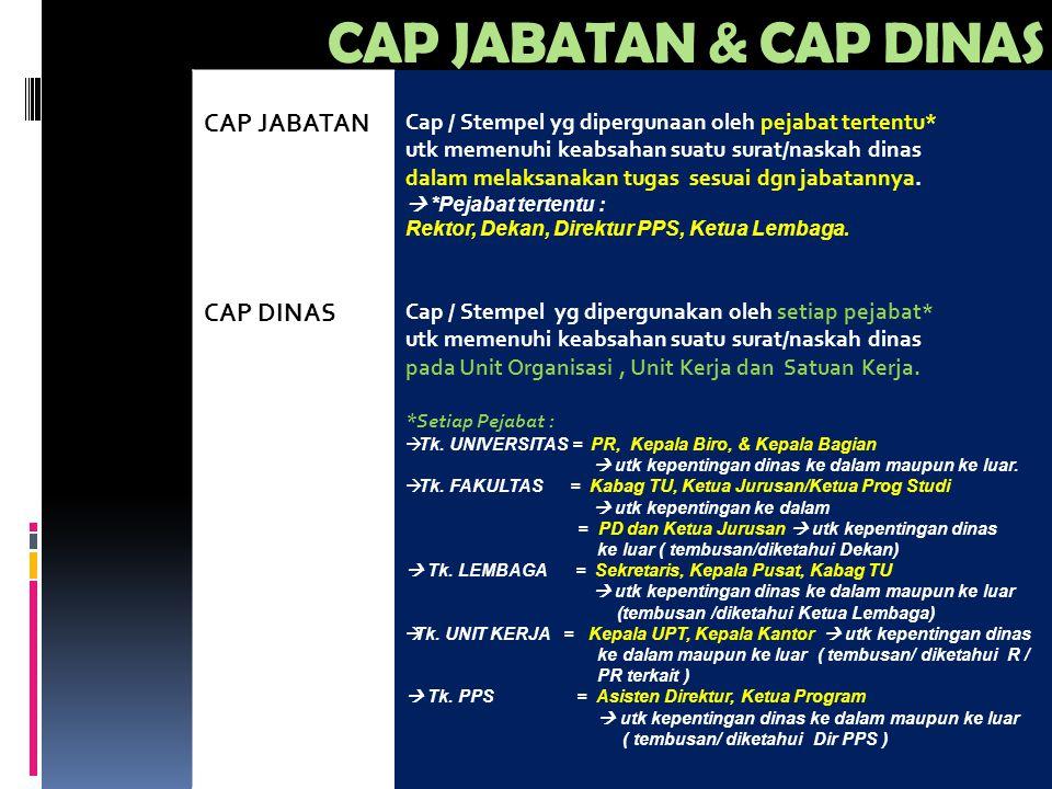 CAP JABATAN & CAP DINAS CAP JABATAN CAP DINAS Cap / Stempel yg dipergunaan oleh pejabat tertentu* utk memenuhi keabsahan suatu surat/naskah dinas dala