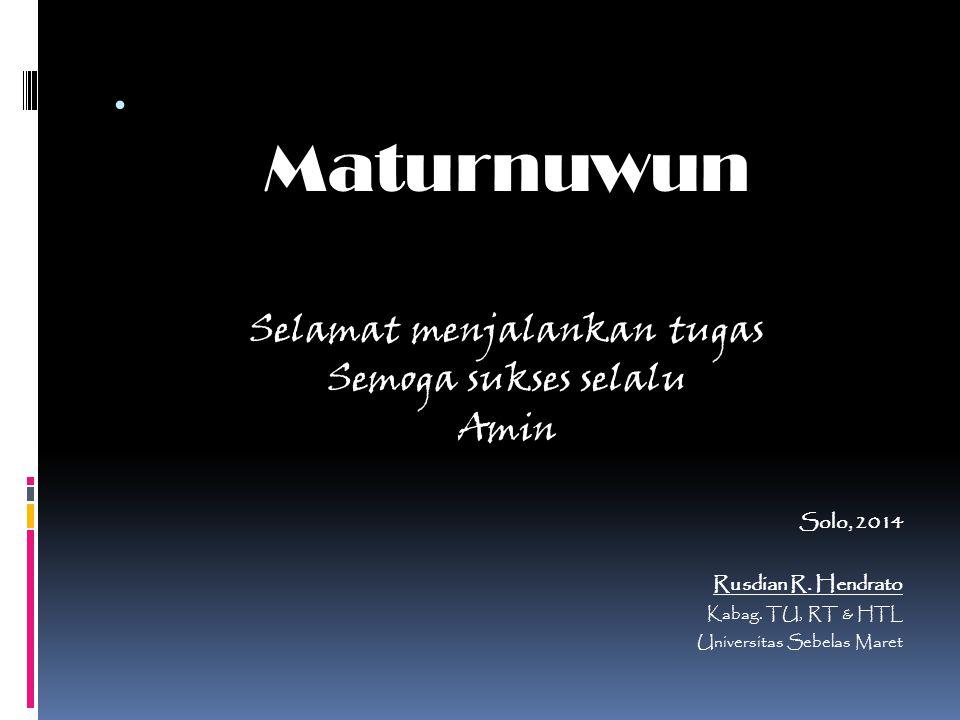 . Maturnuwun Selamat menjalankan tugas Semoga sukses selalu Amin Solo, 2014 Rusdian R. Hendrato Kabag. TU, RT & HTL Universitas Sebelas Maret