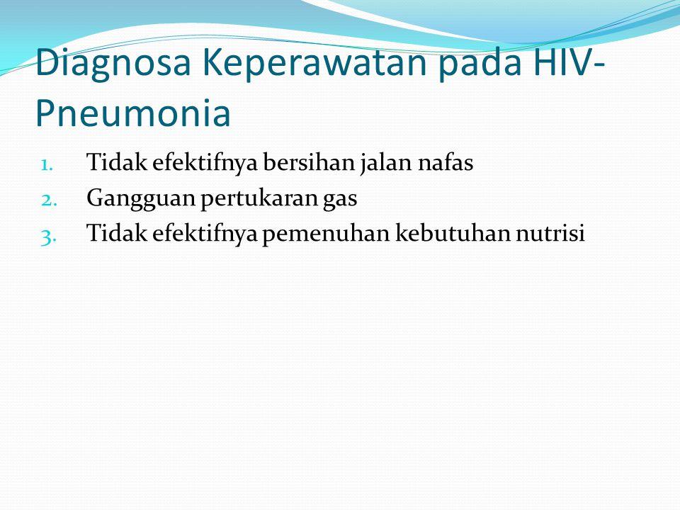 Diagnosa Keperawatan pada HIV- Pneumonia 1. Tidak efektifnya bersihan jalan nafas 2. Gangguan pertukaran gas 3. Tidak efektifnya pemenuhan kebutuhan n
