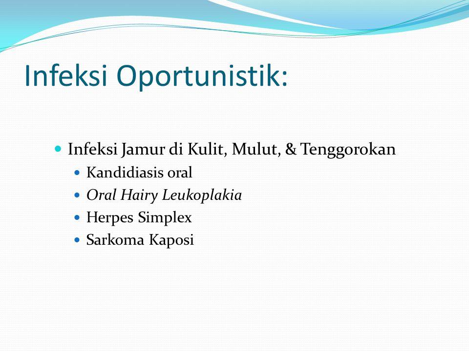 Infeksi Oportunistik: Infeksi Jamur di Kulit, Mulut, & Tenggorokan Kandidiasis oral Oral Hairy Leukoplakia Herpes Simplex Sarkoma Kaposi